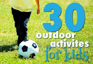 30 Outdoor Activities for Kids