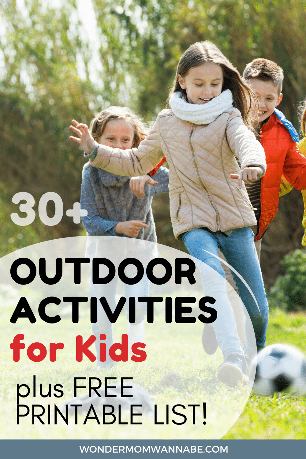 three kids playing soccer on the grass outside with title text reading 30+ Outdoor Activities for Kids plus Free Printable List