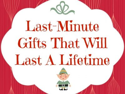 Picture that says last minute gifts that will last a lifetime