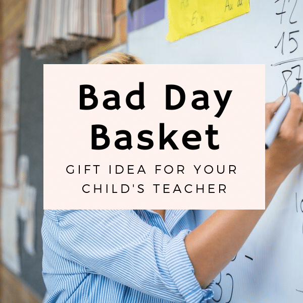 a teacher writing a math problem on a white board with title text overlay reading Bad Day Basket Gift Idea For Your Child's Teacher