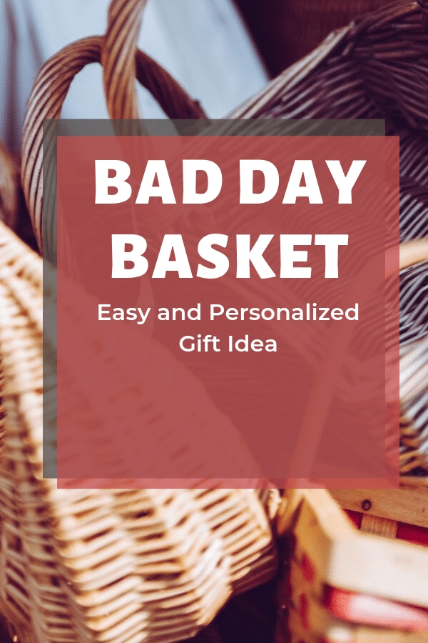 empty baskets with title text overlay reading Bad Day Basket Easy and Personalized Gift Idea