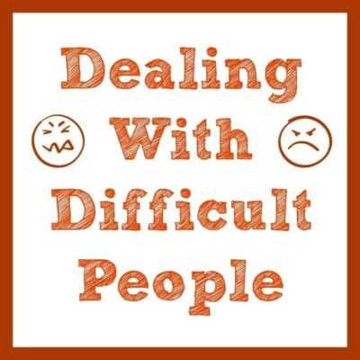 """""""Dealing with difficult people"""""""