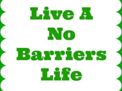 """Live a no barriers life"""