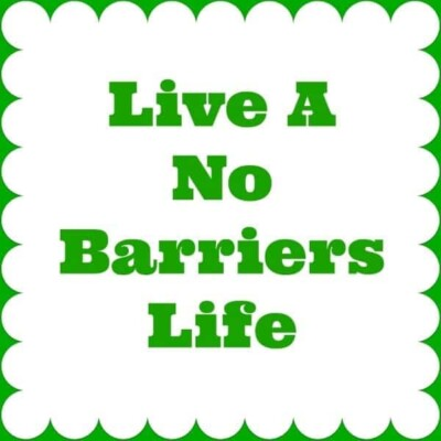 """""""Live a no barriers life"""""""