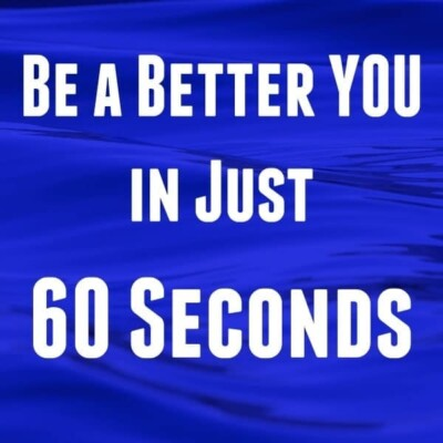 """""""Be a better you in just 60 seconds"""""""