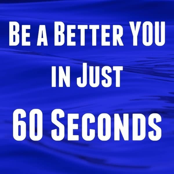 blue water in the background with title text reading Be a Better You in Just 60 Seconds