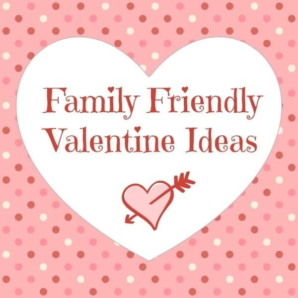 a pink dotted paper with a white heart overlay with text reading Family Friendly Valentine Ideas