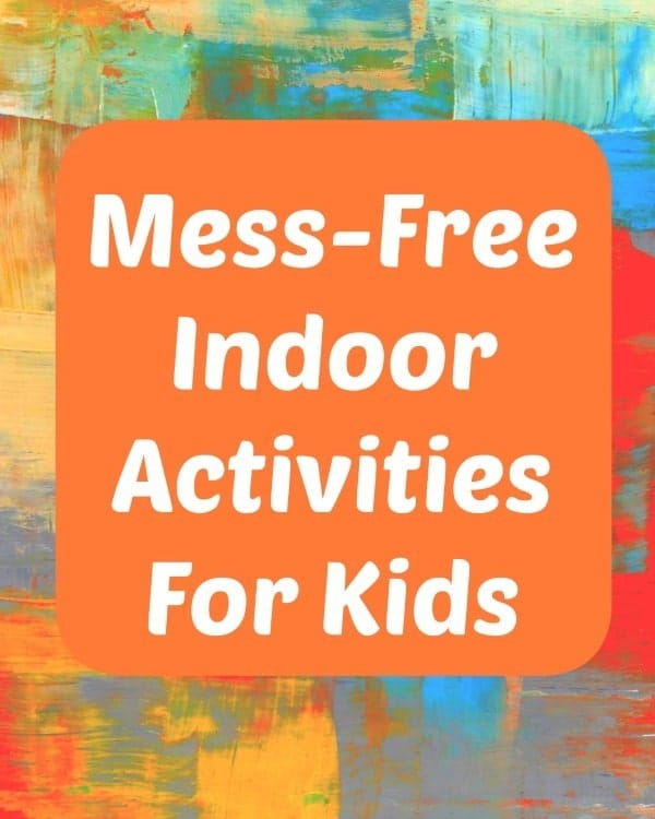 Mess Free Indoor Activities