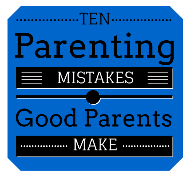 title text reading 10 Parenting Mistakes Good Parents Make on a blue background