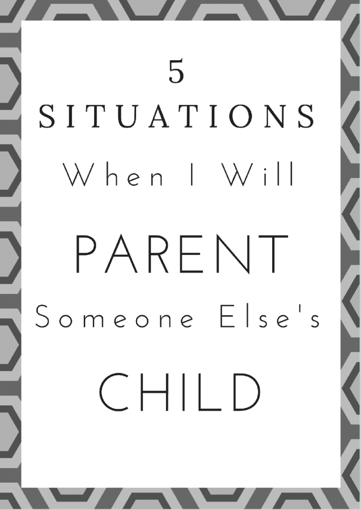 5 Situations When I Will Parent Someone Else's Child