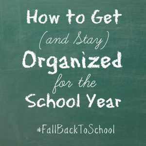How to Get and Stay Organized For the School Year #FallBackToSchool
