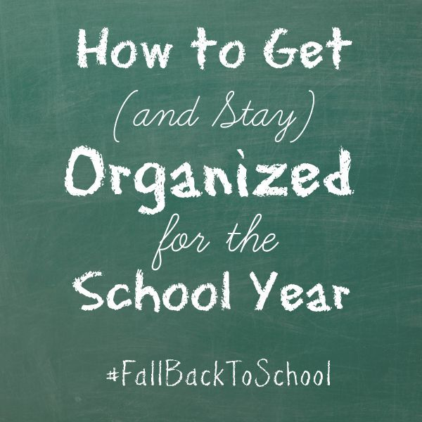 title text reading How to Get and Stay Organized for the School Year on a green chalkboard background