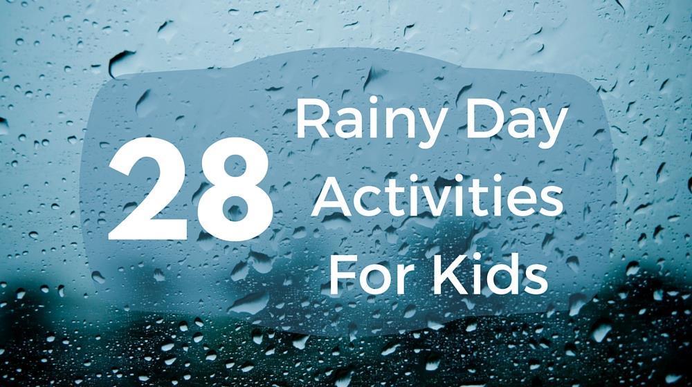28 Rainy Day Activities
