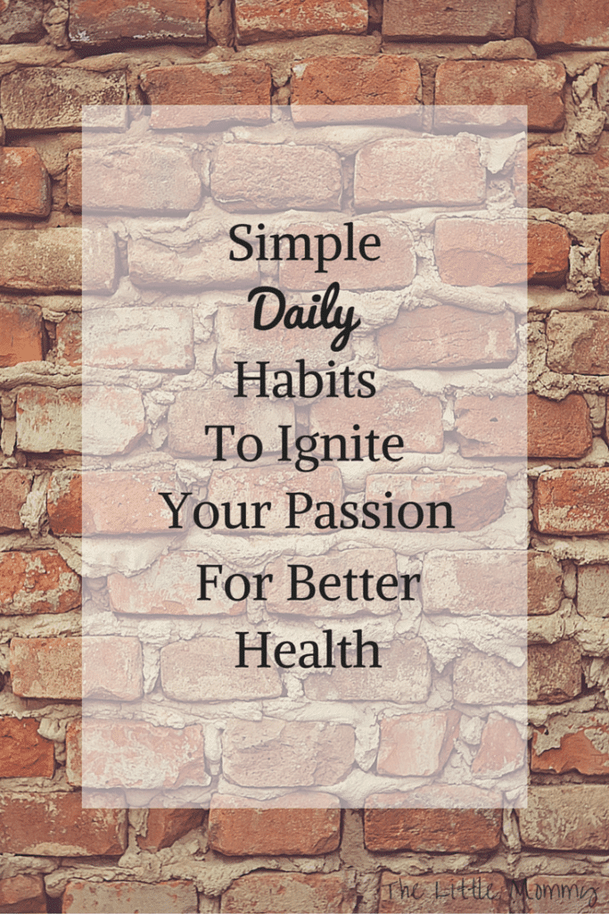 Simple-Daily-Habits-To-Ignite-Your-Passion-For-Better-Health