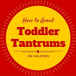 How to Avoid Toddler Meltdowns on Vacation