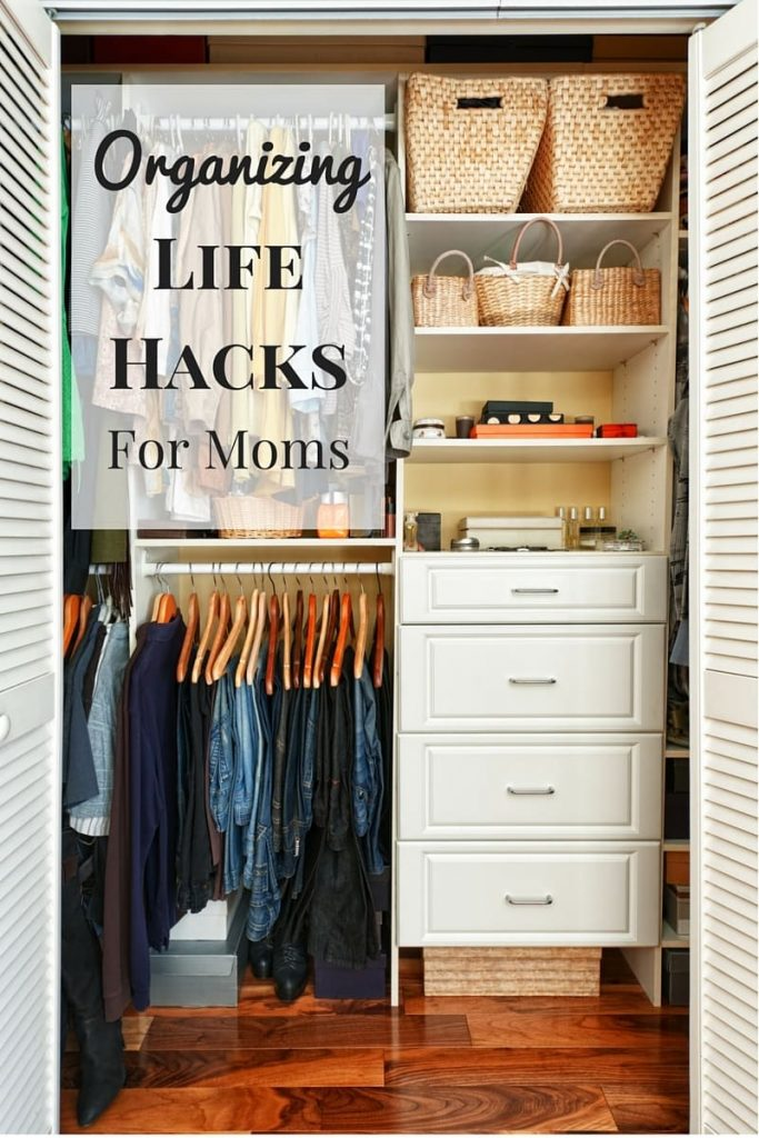 an organized closet with title text reading Organizing Life Hacks for Moms