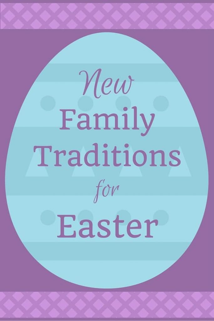 New family traditions for Easter that will make the days leading up to Easter just as special as the holiday itself