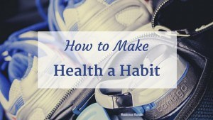 How to Make Health a Habit