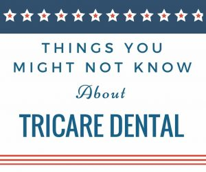 Things You Might Now Know About TRICARE Dental
