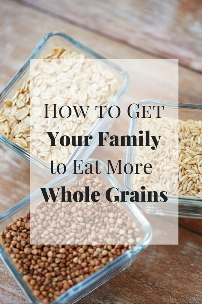 three glass bowls of different whole grains on a wood background with text overlay reading How to Get Your Family to Eat More Whole Grains