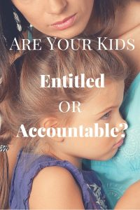 Are Your Kids Entitled or Accountable?