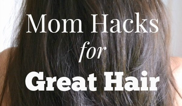 These mom hacks for great hair will make it easy to love your locks and feel great about your appearance