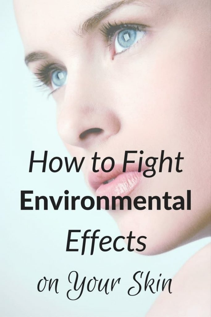 Simple strategies to fight environmental effects on your skin