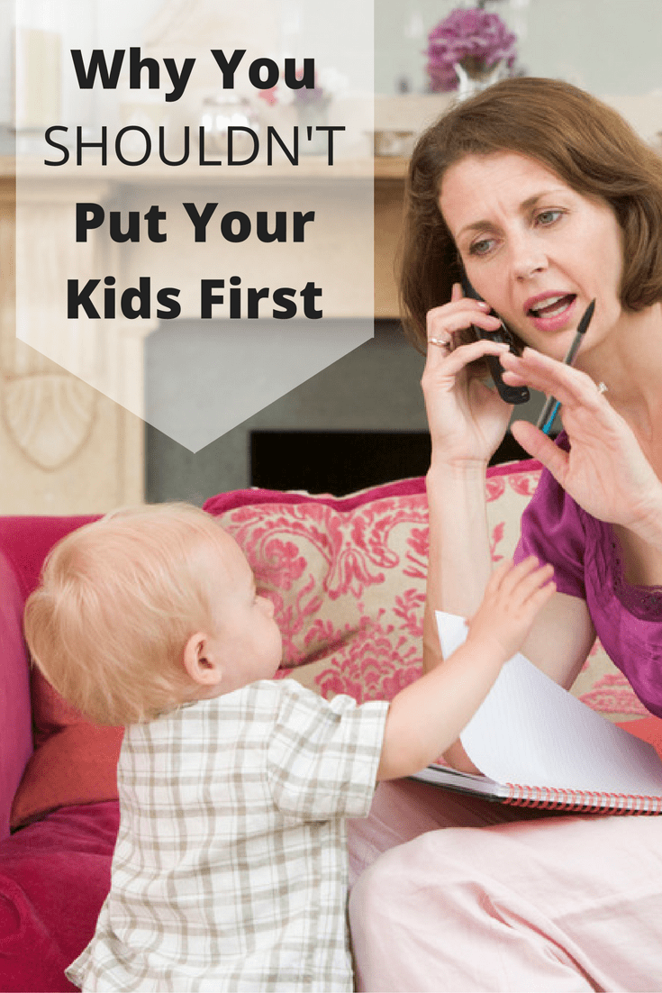If you think you have to put your kids first to be a good mom, think again. There are plenty of reasons you shouldn't put your kids first that are for their benefit!