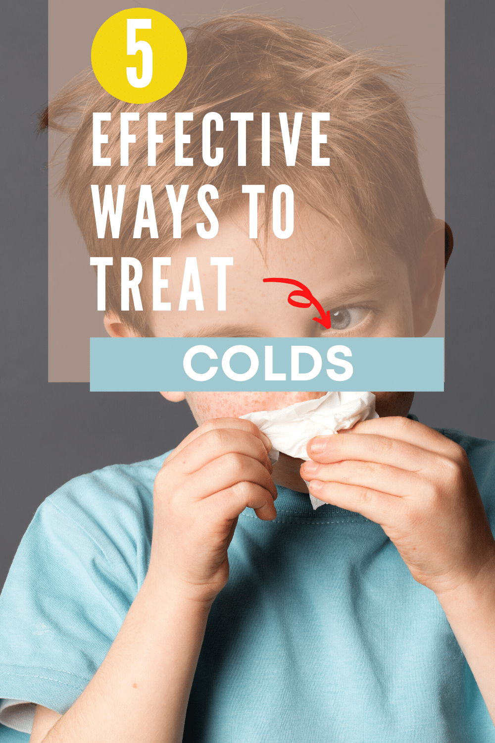 a boy holding a tissue to his nose with text overlay reading 5 Effective Ways To Treat Colds