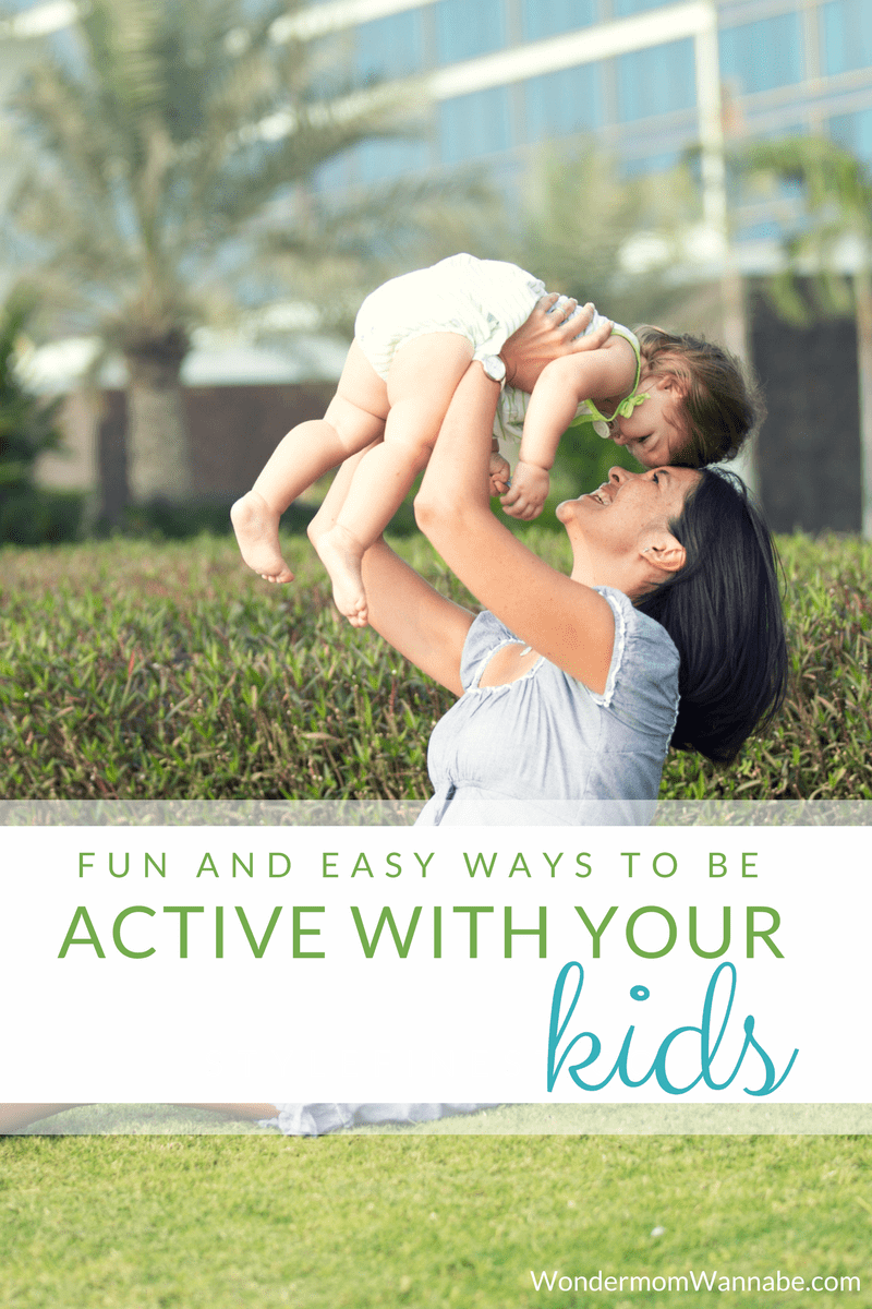 a mother holding her child outside with title text reading Fun and Easy Ways to be Active With Your Kids