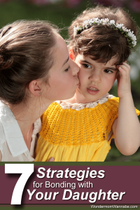 7 Strategies For Bonding With Your Daughter
