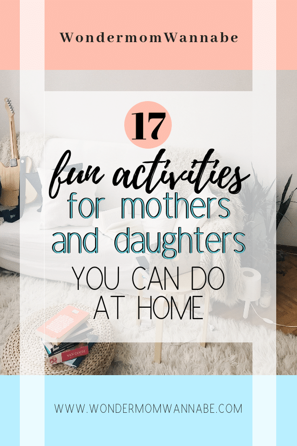 Great list of fun mother-daughter activities you can do at home! No need to leave the house to enjoy quality together time that you'll both cherish. #parenting #motherdaughter #familyfun via @wondermomwannab
