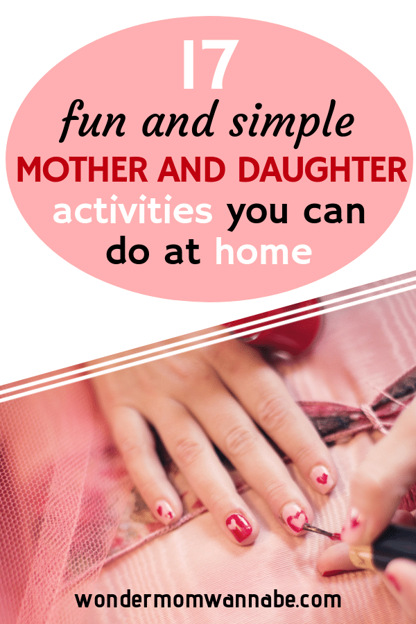 fingernails being painted with title text reading 17 fun and simple Mother Daughter Activities you can Do at Home