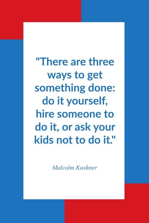 Text on a white, blue and red background that reads There are three ways to get something done: do it yourself, hire someone to do it, or ask your kids not to do it.