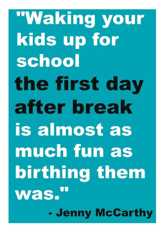 a blue background with text reading Waking your kids up for school the first day after break is almost as much fun as birthing them was.