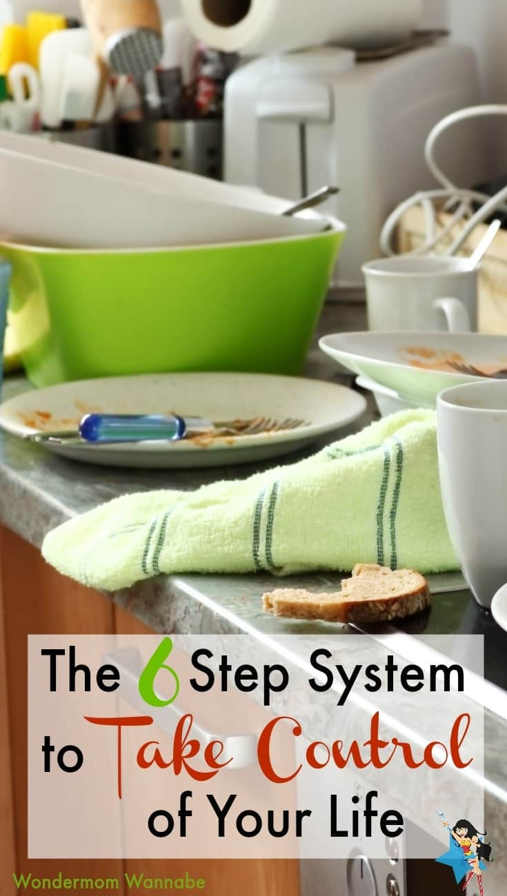 a kitchen counter with lots of dishes on it with title text reading The 6 Step System to Take Control of Your Life