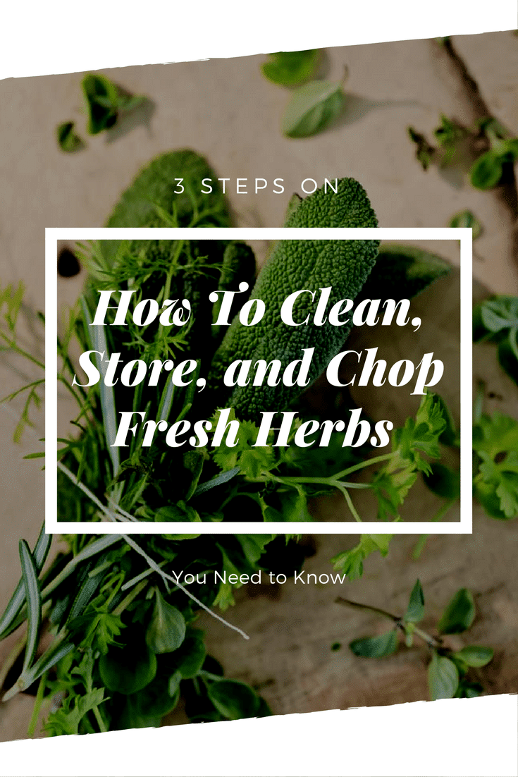 herbs on a white background with text overlay reading How to clean, store and chop fresh herbs