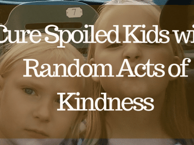 Cure Spoiled Kids with Random Acts of Kindness