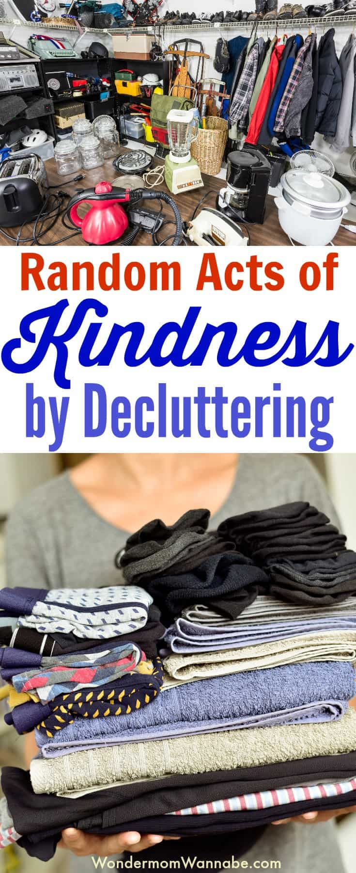 a collage of lots of household items and a person holding a stack of clothes and towels with title text reading Random Acts of Kindness by Decluttering