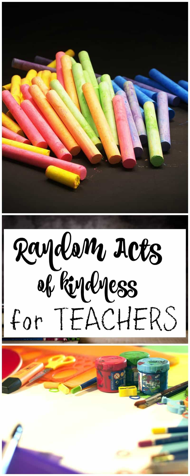 a collage of colored chalk on a dark background and lots of art supplies on a bright background with title text reading Random Acts of Kindness for Teachers