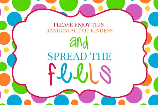a printable card with multi-colored polka dots and title text reading please enjoy this random act of kindness and spread the feels