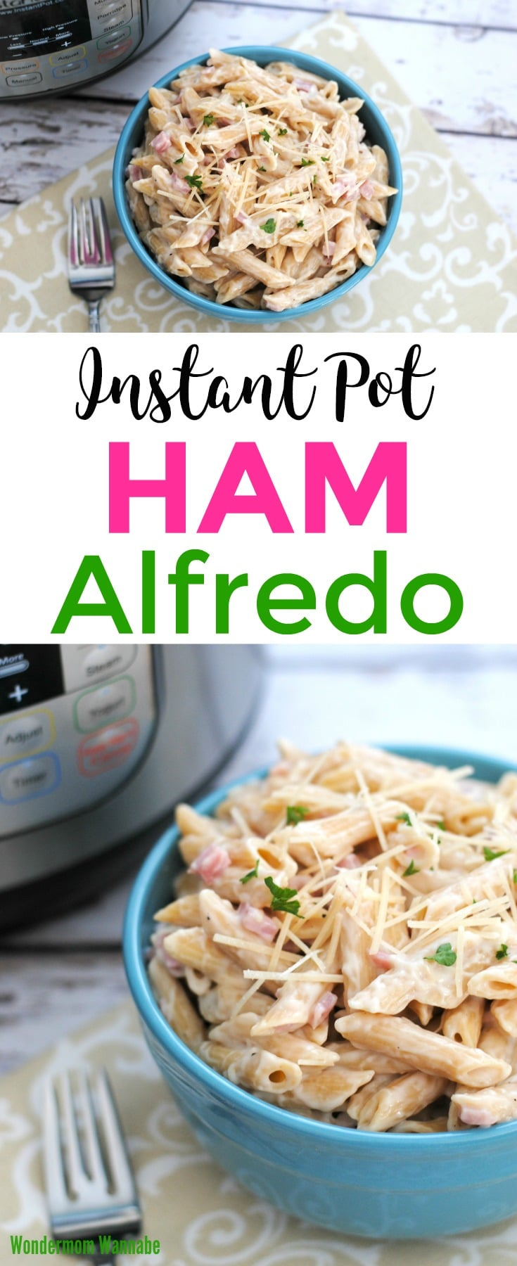 a collage of ham alfredo in a blue bowl with a fork next to it on a tan and white cloth on a wood table with an instant pot in the background with title text reading Instant Pot Ham Alfredo