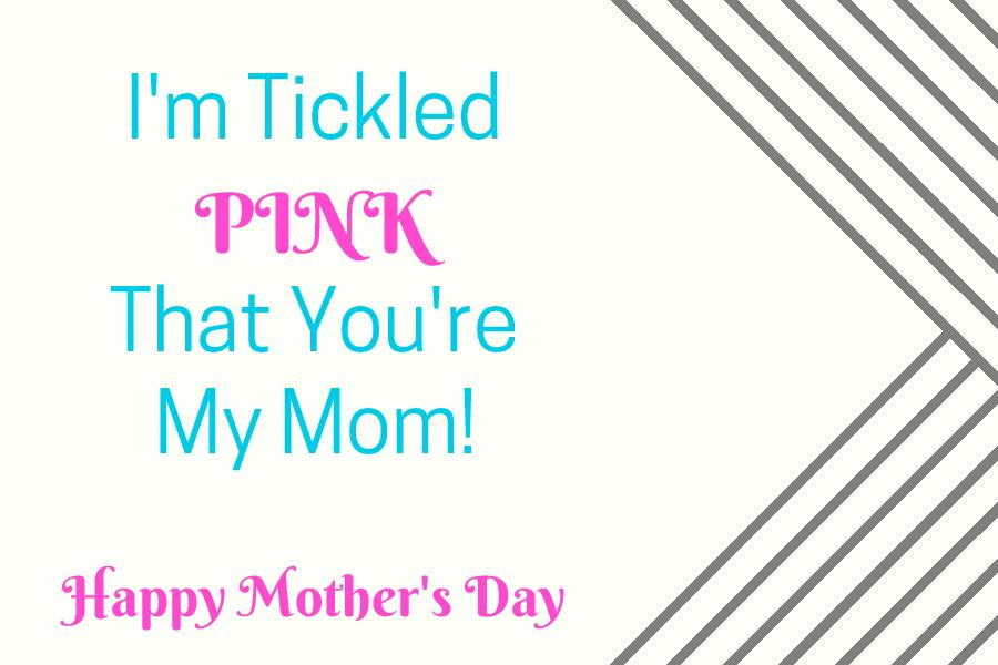 a gift tag with text reading I'm Tickled Pink That You're My Mom! Happy Mother's Day