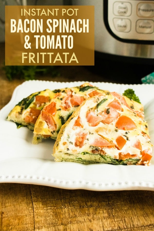 a blt frittata on a white plate on a wood table with an instant pot in the background with title text reading Instant Post Bacon Spinach & Tomato Frittata
