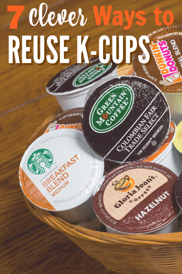a wicker basket full of various k cups on a wood table with title text reading 7 Clever Ways to Reuse K Cups