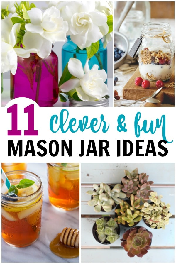 a collage of four different ways to use mason jars with title text reading 11 Clever & Fun Mason Jar Ideas