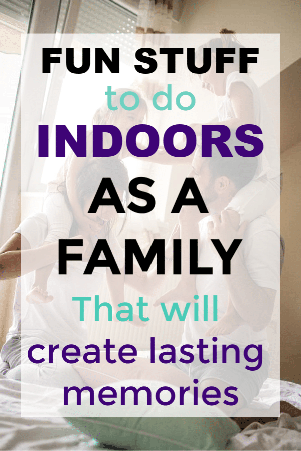 a family playing on a bed with title text Fun Stuff to do Indoors as a Family That will create lasting memories