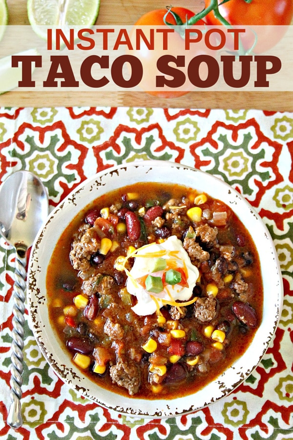 a collage of taco soup in a white bowl topped with sour cream and cheese in a flower linen with title text reading Instant Pot Taco Soup