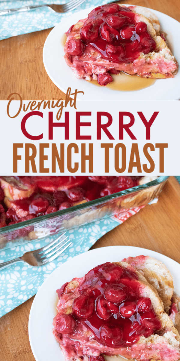 a collage of french toast topped with cherries on a white plate with a fork and the rest of the casserole in the background with title text reading Overnight Cherry French Toast