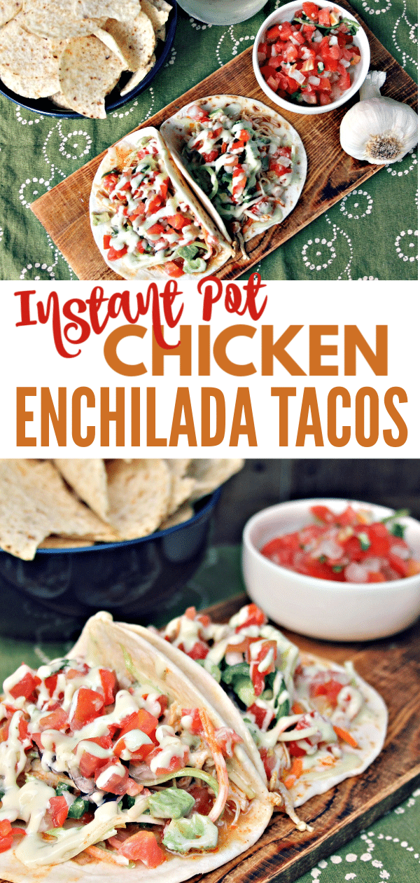 a collage of Chicken Enchilada Tacos with title text reading Instant Pot Chicken Enchilada Tacos